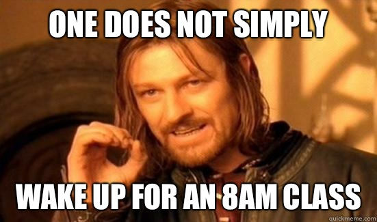 One Does Not Simply Wake up for an 8am class - Boromir