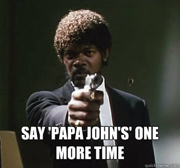 say papa johns one more time - Samual L Jackson