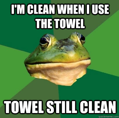 im clean when i use the towel towel still clean - Foul Bachelor Frog