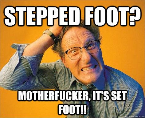 stepped foot motherfucker its set foot - Frustrated Grammar Nazi