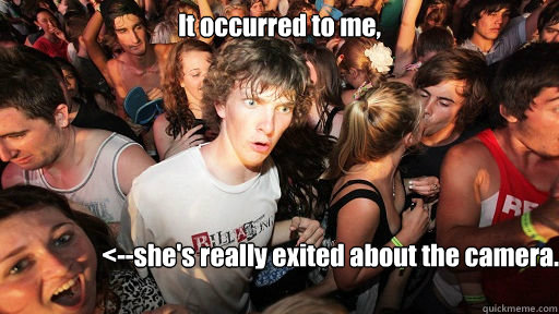 it occurred to me shes really exited about the camera - Sudden Clarity Clarence