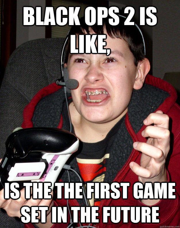 black ops 2 is like is the the first game set in the future - Angry Gamer Kid