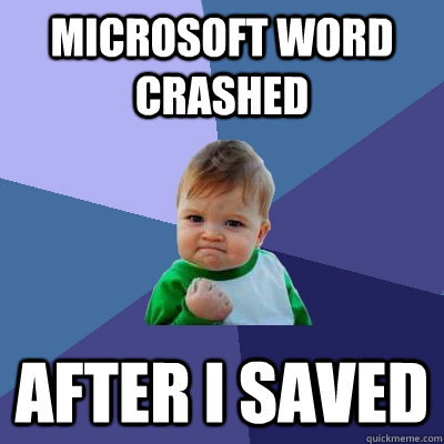 microsoft word crashed after i saved - Success Kid