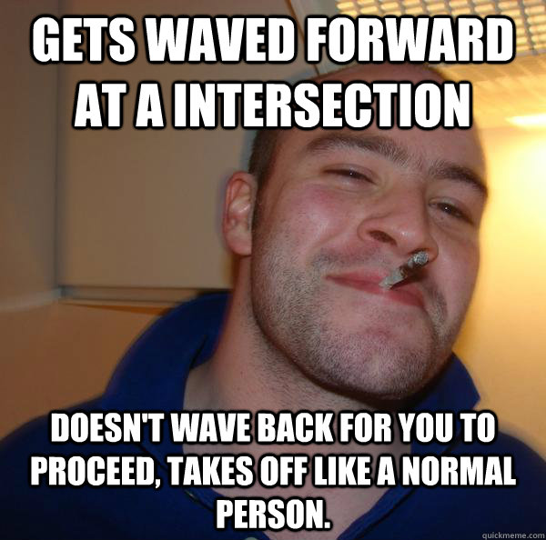 gets waved forward at a intersection doesnt wave back for y - Good Guy Greg