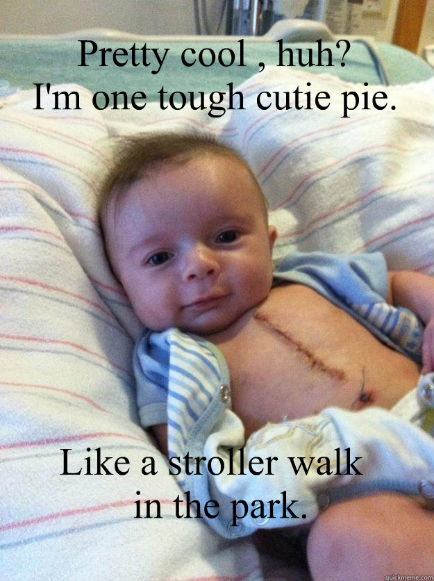 pretty cool huh im one tough cutie pie like a stroller  - Ridiculously Goodlooking Surgery Baby