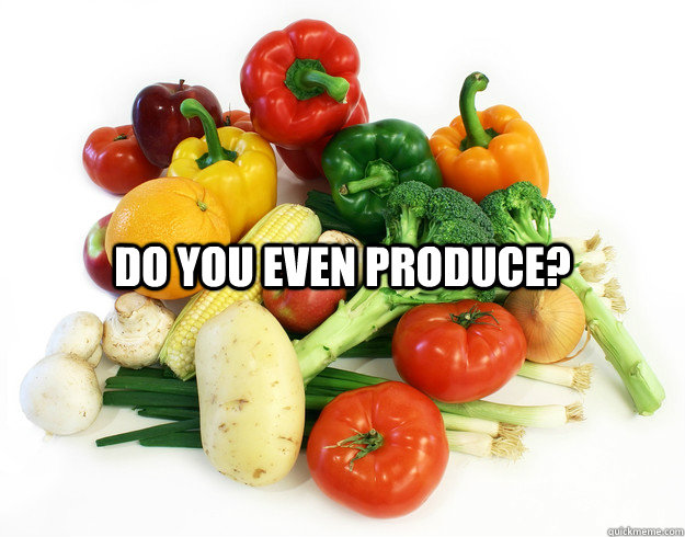 do you even produce - Do you even produce