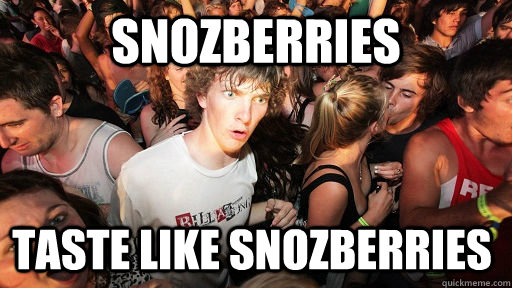 snozberries taste like snozberries - Sudden Clarity Clarence