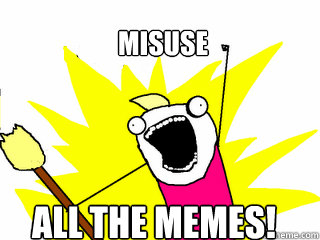 misuse all the memes - All The Things