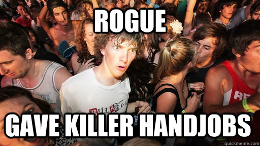 rogue gave killer handjobs - Sudden Clarity Clarence