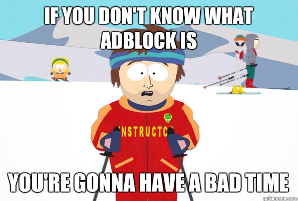 If you dont know what AdBlock Is youre gonna have a bad time - Super Cool Ski Instructor