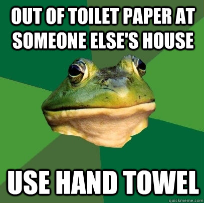 out of toilet paper at someone elses house use hand towel - Foul Bachelor Frog
