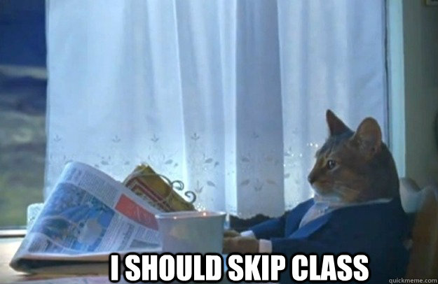 i should skip class - Sophisticated Cat