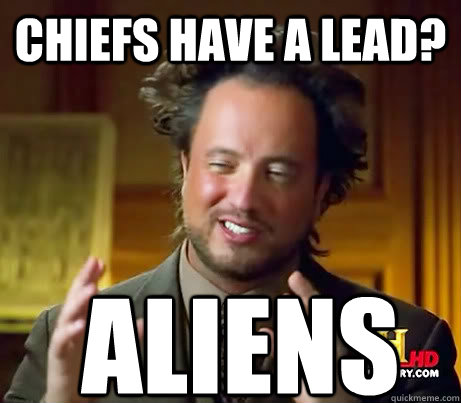 chiefs have a lead aliens - Aliens