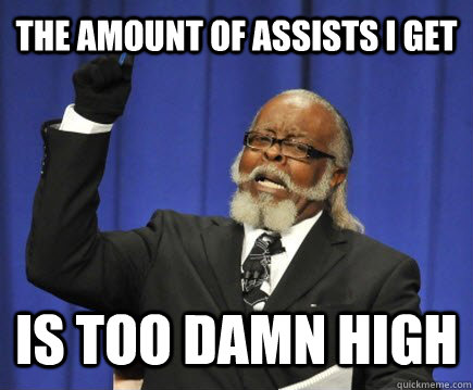 the amount of assists i get is too damn high - Too Damn High