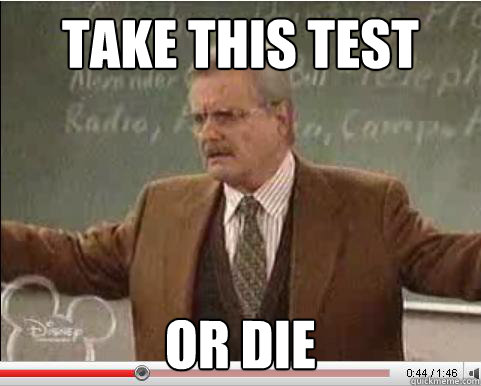 take this test or die - Angry Feeny