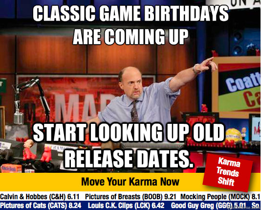 classic game birthdays are coming up start looking up old r - Mad Karma with Jim Cramer