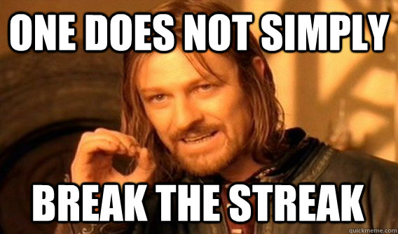one does not simply break the streak - One Does Not Simply