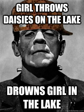girl throws daisies on the lake drowns girl in the lake - Scumbag Frankensteins Monster
