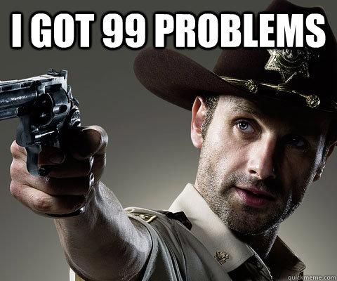 Rick Grimes Walking Dead - i got 99 problems