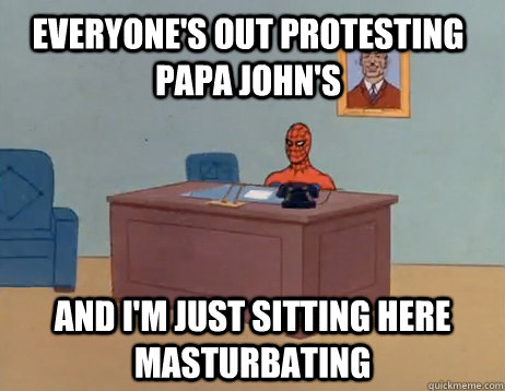 everyones out protesting papa johns and im just sitting h - Masturbating Spiderman