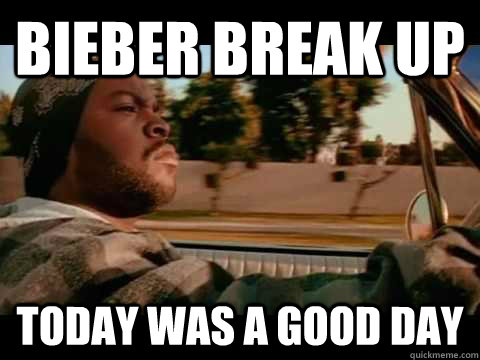 bieber break up today was a good day - It Was a Good Day