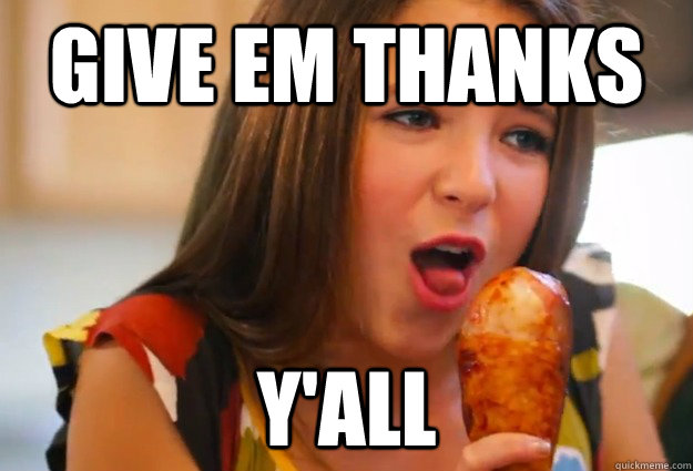 give em thanks yall - Its thanksgiving