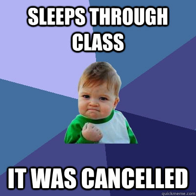 sleeps through class it was cancelled - Success Kid
