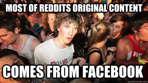 most of reddits original content comes from facebook - Sudden Clarity Clarence