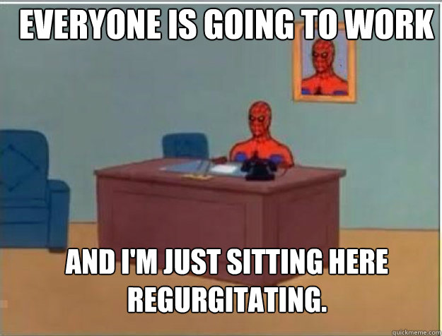everyone is going to work and im just sitting here regurgit - spiderman desk