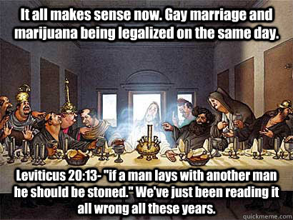 it all makes sense now gay marriage and marijuana being leg - Gay jesus