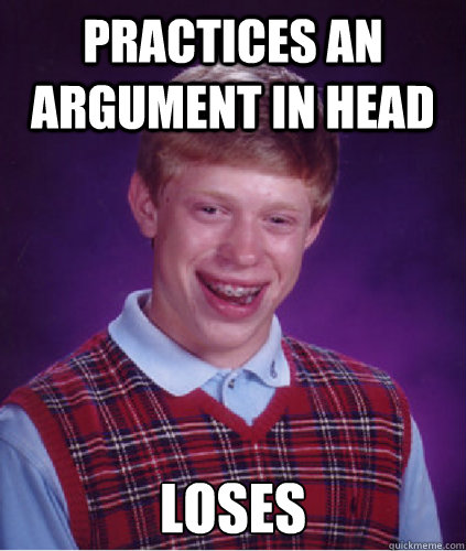 practices an argument in head loses -