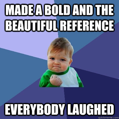 made a bold and the beautiful reference everybody laughed - Success Kid