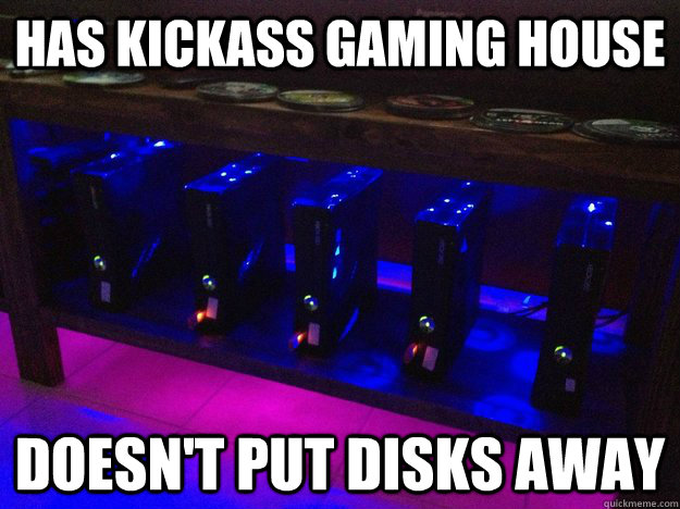 has kickass gaming house doesnt put disks away -