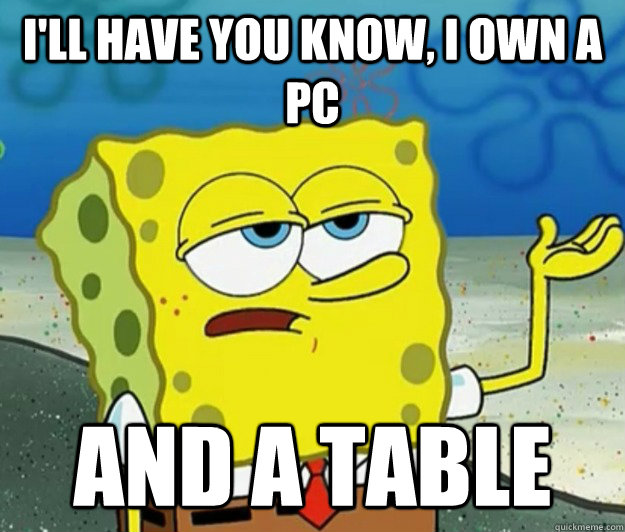 ill have you know i own a pc and a table - Tough Spongebob