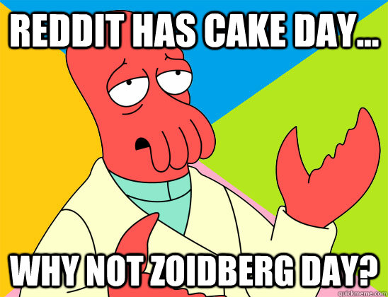 reddit has cake day why not zoidberg day - Futurama Zoidberg