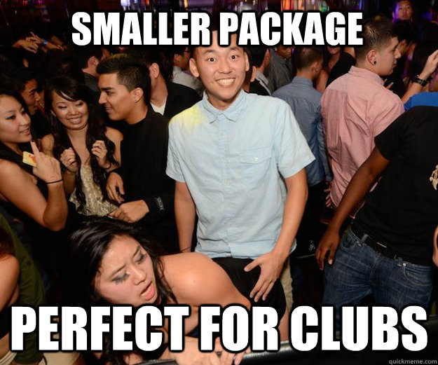 smaller package perfect for clubs - Extremely Happy Asian Guy