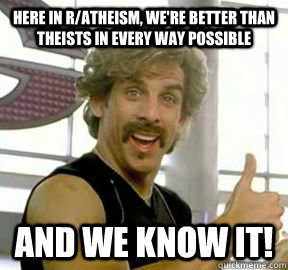 here in ratheism were better than theists in every way po - Globo gym
