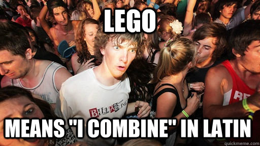 lego means i combine in latin  - Sudden Clarity Clarence