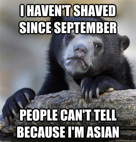 i havent shaved since september people cant tell because i - Confession Bear