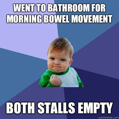 Went to bathroom for morning bowel movement Both stalls empt - Success Kid