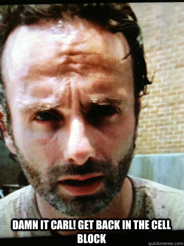 damn it carl get back in the cell block - Walking Dead