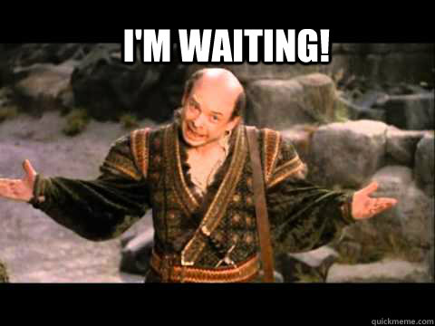im waiting - princess bride