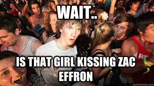 wait is that girl kissing zac effron  - Sudden Clarity Clarence