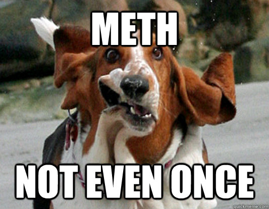 meth not even once -