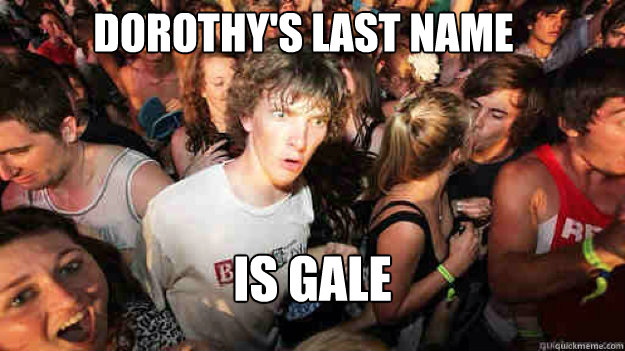 dorothys last name is gale - sudden clarity Clarence