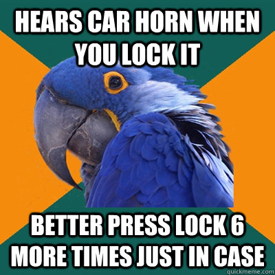 hears car horn when you lock it better press lock 6 more tim - Paranoid Parrot