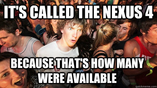 its called the nexus 4 because thats how many were availab - Sudden Clarity Clarence