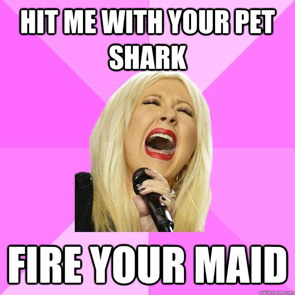hit me with your pet shark fire your maid - Wrong Lyrics Christina