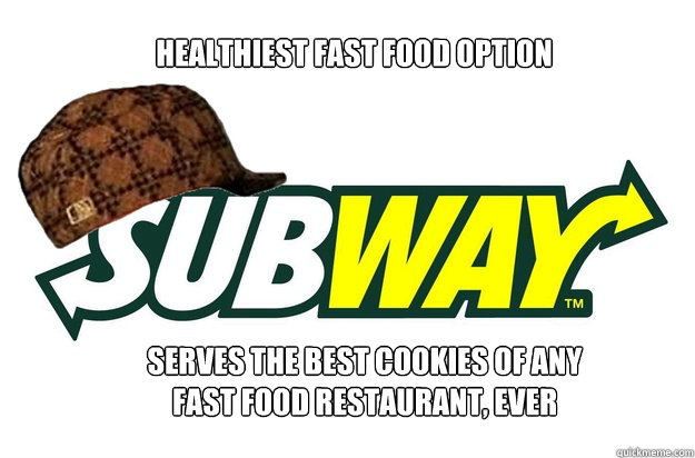 healthiest fast food option serves the best cookies of any f - scumbag subway