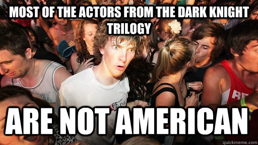 most of the actors from the dark knight trilogy are not amer - Sudden Clarity Clarence